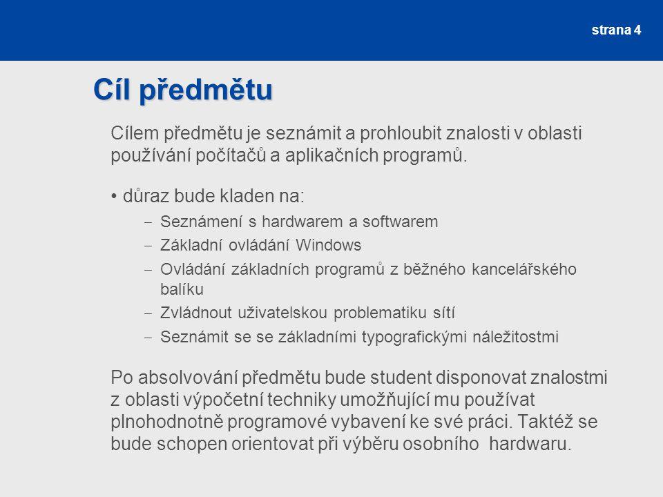 Cíl předmětu Cílem předmětu je seznámit a prohloubit znalosti v oblasti používání počítačů a aplikačních programů. důraz bude kladen na: ‒ Seznámení s