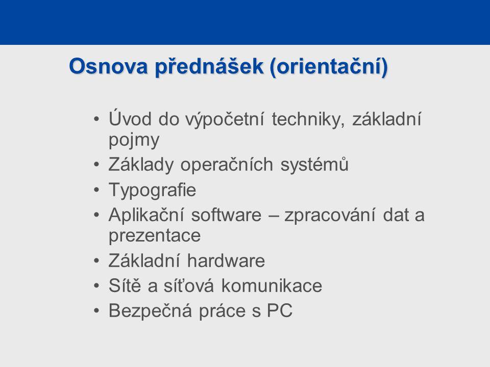 Osnova přednášek (orientační) Úvod do výpočetní techniky, základní pojmy Základy operačních systémů Typografie Aplikační software – zpracování dat a p