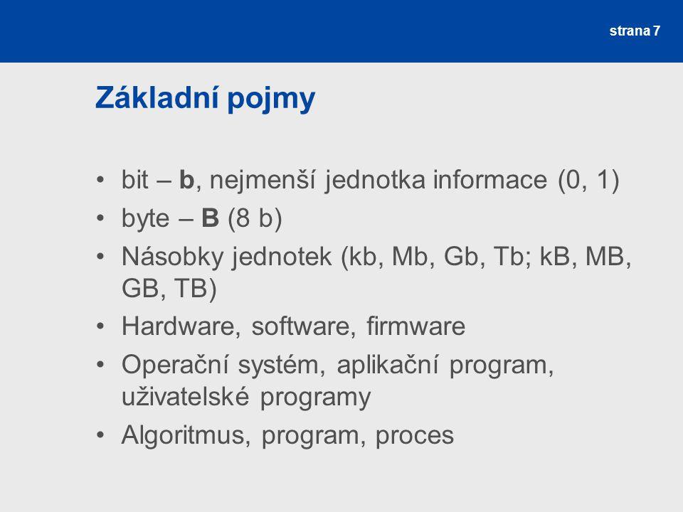 Základní pojmy bit – b, nejmenší jednotka informace (0, 1) byte – B (8 b) Násobky jednotek (kb, Mb, Gb, Tb; kB, MB, GB, TB) Hardware, software, firmwa
