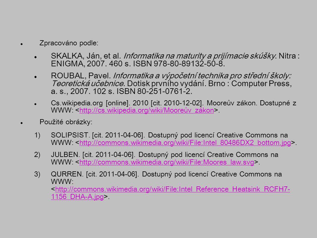 Zpracováno podle: SKALKA, Ján, et al. Informatika na maturity a prijímacie skúšky. Nitra : ENIGMA, 2007. 460 s. ISBN 978-80-89132-50-8. ROUBAL, Pavel.