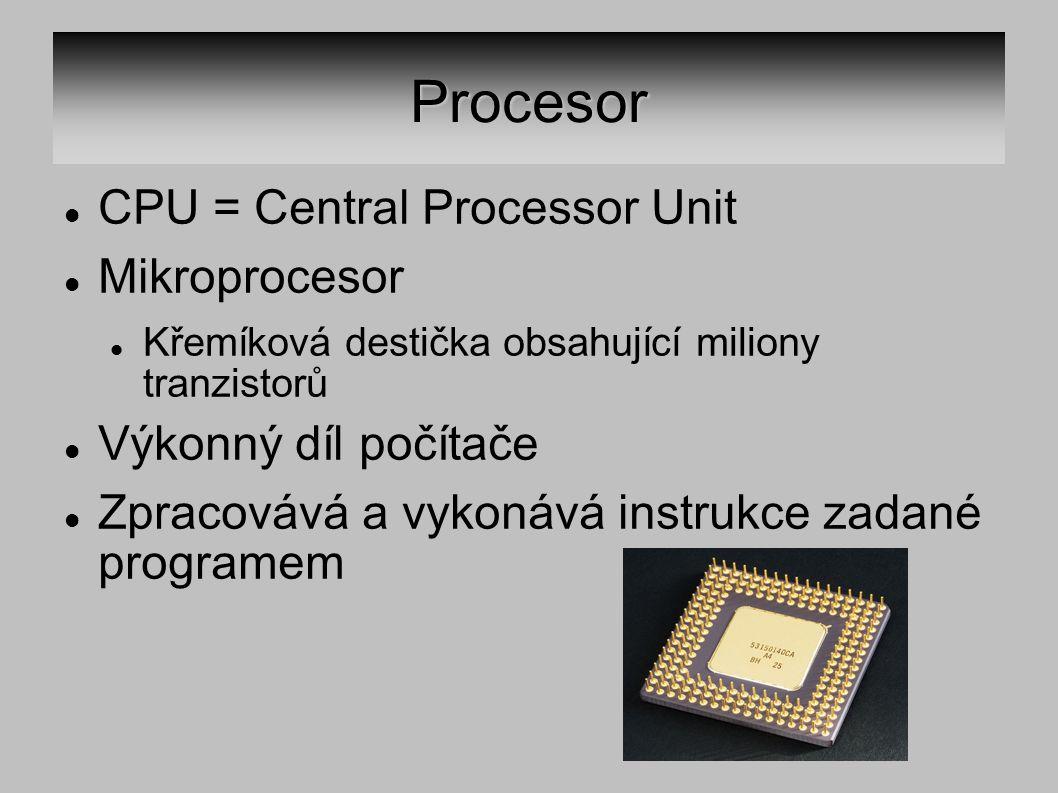 Procesor CPU = Central Processor Unit Mikroprocesor Křemíková destička obsahující miliony tranzistorů Výkonný díl počítače Zpracovává a vykonává instr