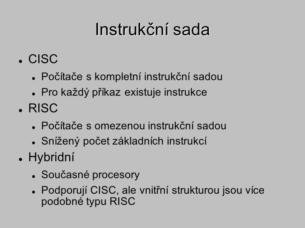 Instrukční sada CISC Počítače s kompletní instrukční sadou Pro každý příkaz existuje instrukce RISC Počítače s omezenou instrukční sadou Snížený počet