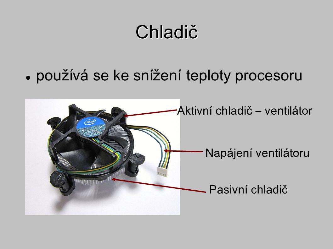 Chladič Aktivní chladič – ventilátor Pasivní chladič používá se ke snížení teploty procesoru Napájení ventilátoru