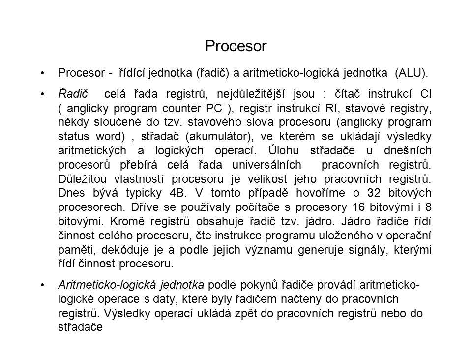 Procesor Procesor - řídící jednotka (řadič) a aritmeticko-logická jednotka (ALU). Řadič celá řada registrů, nejdůležitější jsou : čítač instrukcí CI (