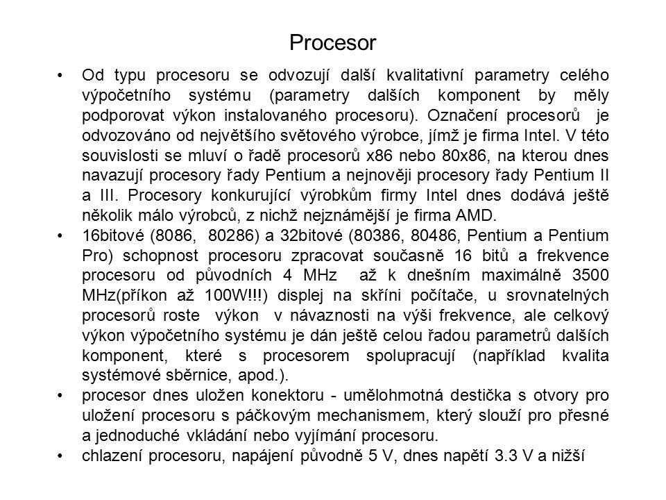Procesor Od typu procesoru se odvozují další kvalitativní parametry celého výpočetního systému (parametry dalších komponent by měly podporovat výkon i