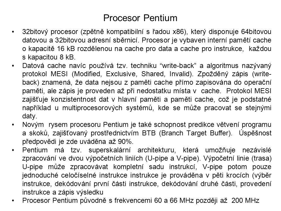 Procesor Pentium 32bitový procesor (zpětně kompatibilní s řadou x86), který disponuje 64bitovou datovou a 32bitovou adresní sběrnicí. Procesor je vyba