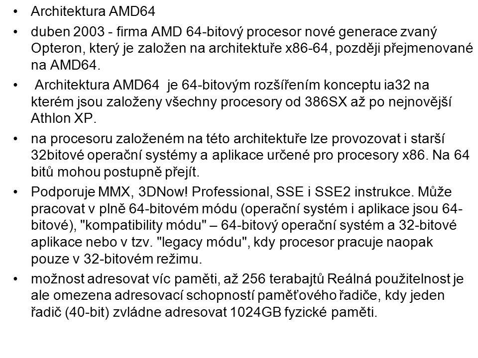 Architektura AMD64 duben 2003 - firma AMD 64-bitový procesor nové generace zvaný Opteron, který je založen na architektuře x86-64, později přejmenovan