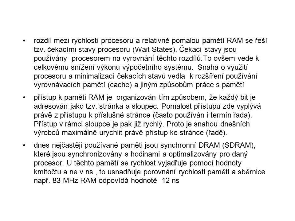 rozdíl mezi rychlostí procesoru a relativně pomalou pamětí RAM se řeší tzv. čekacími stavy procesoru (Wait States). Čekací stavy jsou používány proces