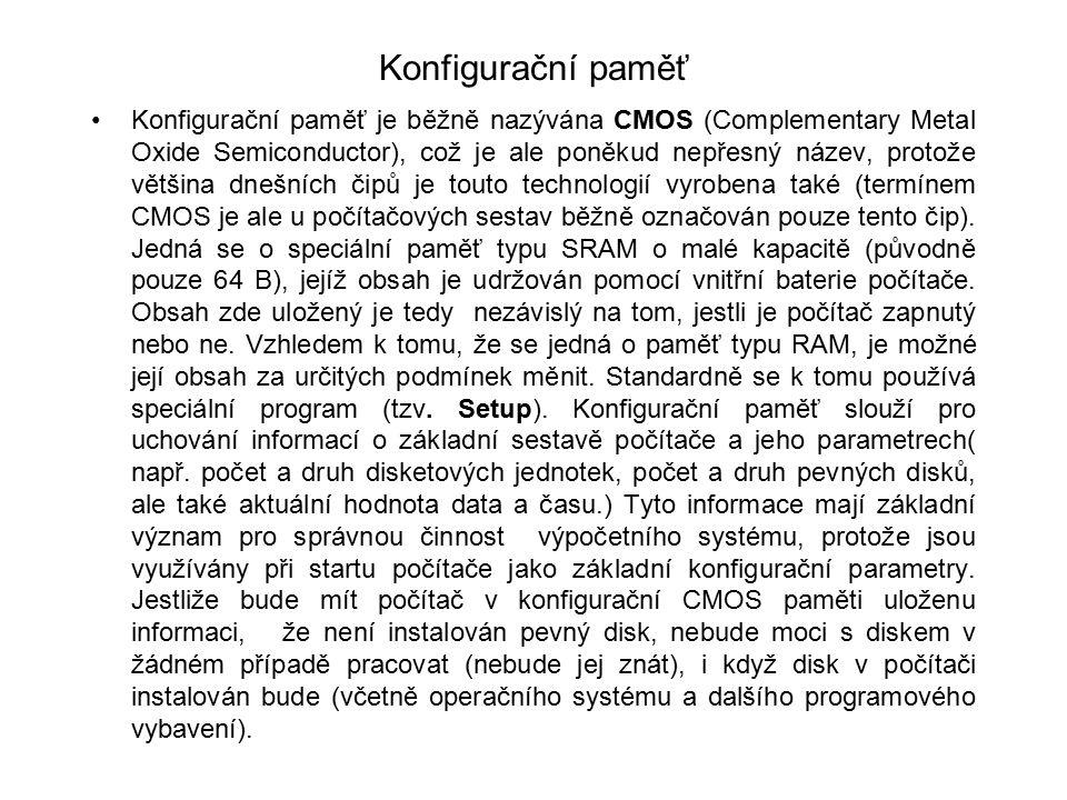 Konfigurační paměť Konfigurační paměť je běžně nazývána CMOS (Complementary Metal Oxide Semiconductor), což je ale poněkud nepřesný název, protože vět