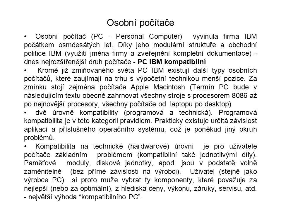 Osobní počítače Osobní počítač (PC - Personal Computer) vyvinula firma IBM počátkem osmdesátých let. Díky jeho modulární struktuře a obchodní politice