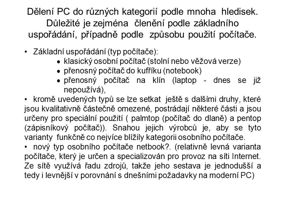 Dělení PC do různých kategorií podle mnoha hledisek. Důležité je zejména členění podle základního uspořádání, případně podle způsobu použití počítače.