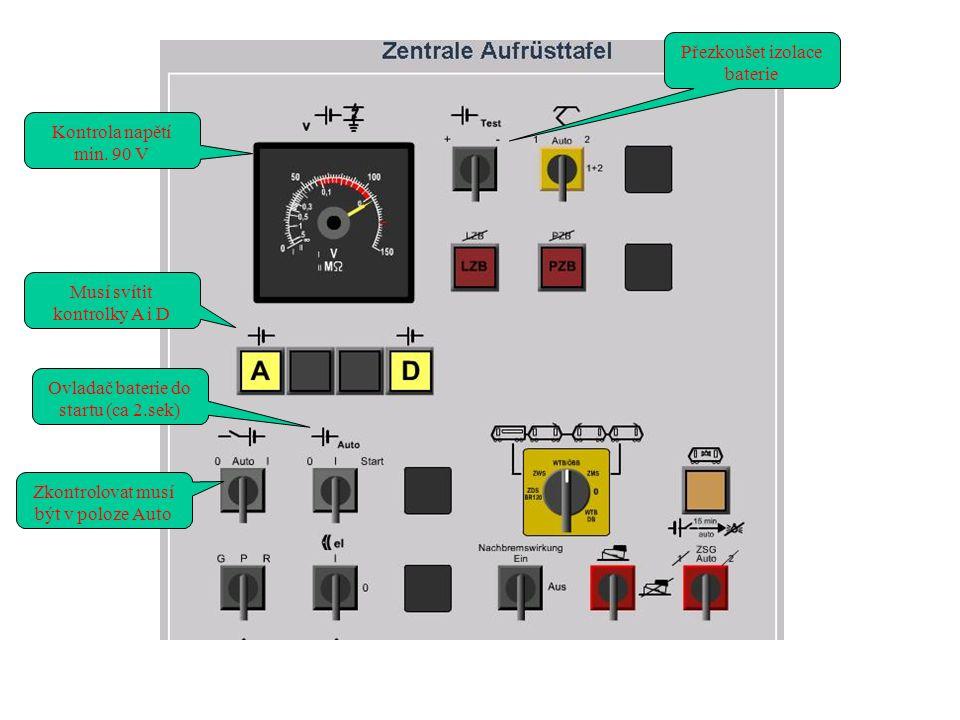 Zkontrolovat musí být v poloze Auto Ovladač baterie do startu (ca 2.sek) Musí svítit kontrolky A i D Kontrola napětí min. 90 V Přezkoušet izolace bate