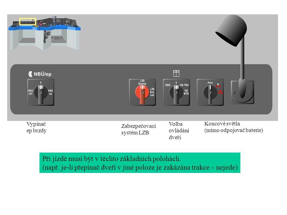Vypínač ep brzdy Zabezpečovací systém LZB Volba ovládání dveří Koncové světla (mimo odpojovač baterie) Při jízdě musí být v těchto základních polohách