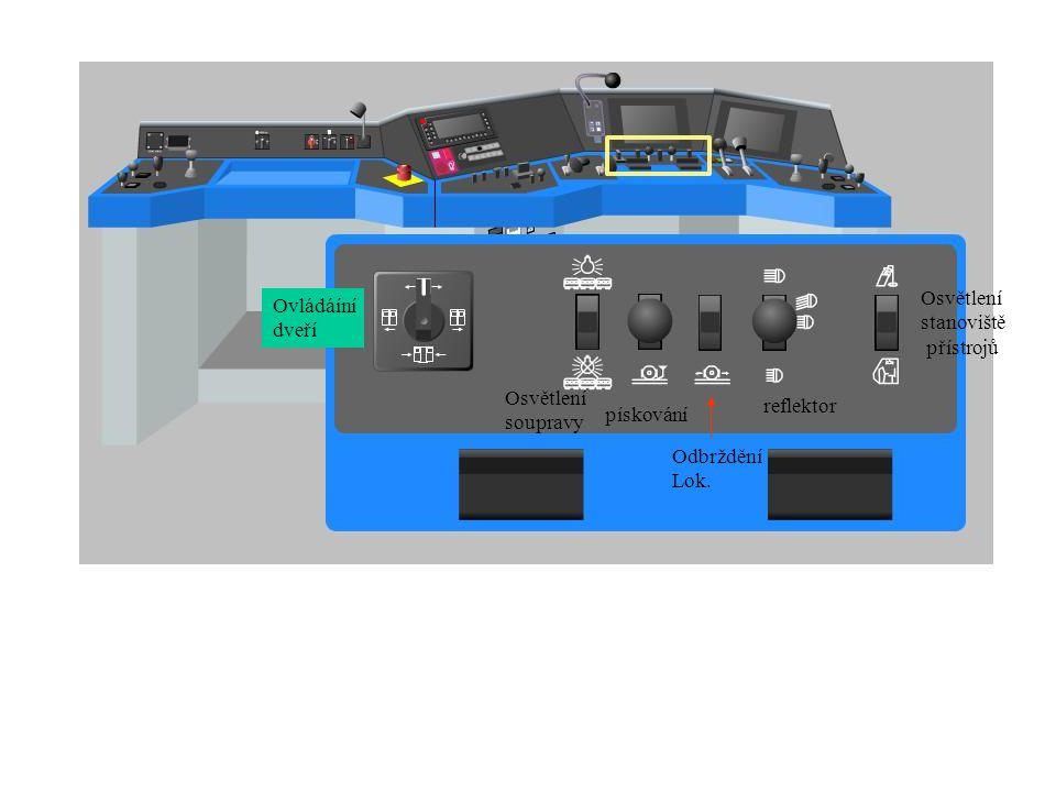 Ovládáíní dveří Osvětlení soupravy pískování Odbrždění Lok. reflektor Osvětlení stanoviště přístrojů