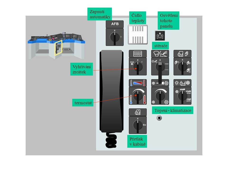 Zapnutí automatiky Čidlo teploty Osvětlení tohoto panelu Vyhřívání zrcátek stěrače termostat Přetlak v kabině Topení - klimatizace