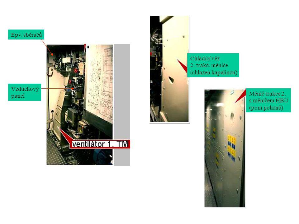 Epv. sběračů Vzduchový panel Chladící věž 2. trakč. měniče (chlazen kapalinou) Měnič trakce 2, s měničem HBU (pom.pohonů)