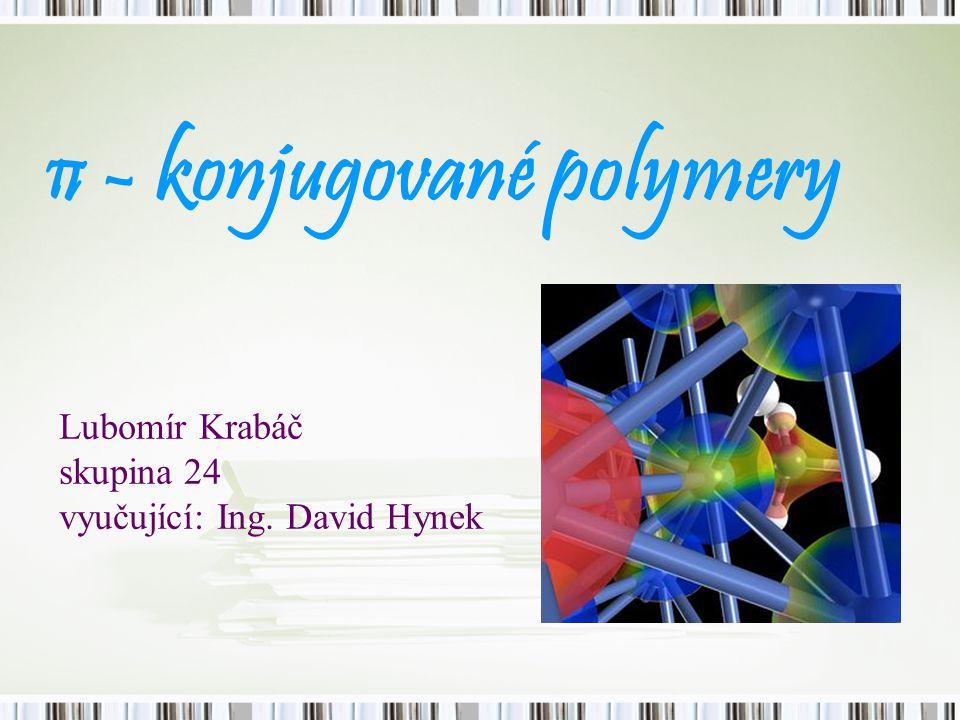 π - konjugované polymery Lubomír Krabáč skupina 24 vyučující: Ing. David Hynek