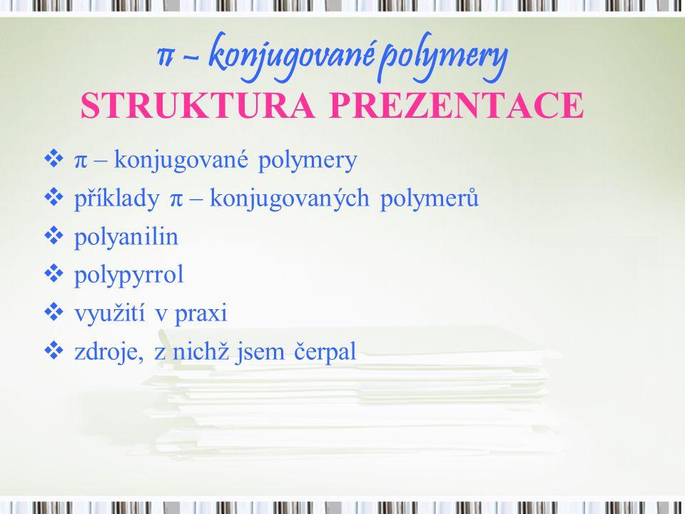 π – konjugované polymery STRUKTURA PREZENTACE  π – konjugované polymery  příklady π – konjugovaných polymerů  polyanilin  polypyrrol  využití v p