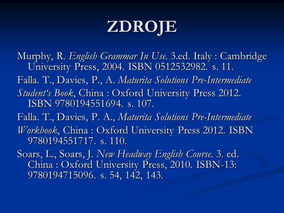 ZDROJE Murphy, R.English Grammar In Use. 3.ed. Italy : Cambridge University Press, 2004.