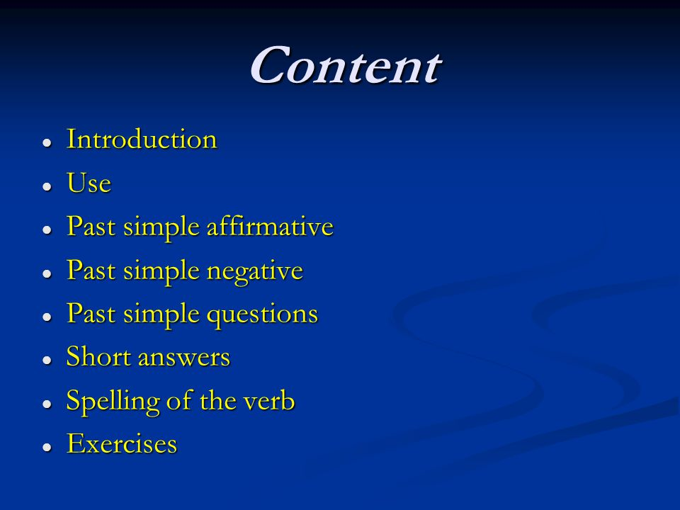 Content Introduction Introduction Use Use Past simple affirmative Past simple affirmative Past simple negative Past simple negative Past simple questi