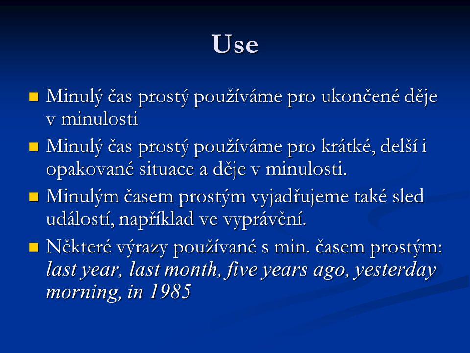 Use Minulý čas prostý používáme pro ukončené děje v minulosti Minulý čas prostý používáme pro ukončené děje v minulosti Minulý čas prostý používáme pr