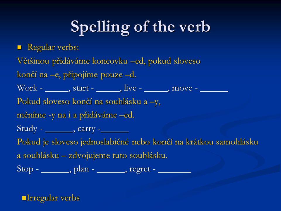 Spelling of the verb Regular verbs: Regular verbs: Většinou přidáváme koncovku –ed, pokud sloveso končí na –e, připojíme pouze –d. Work - _____, start