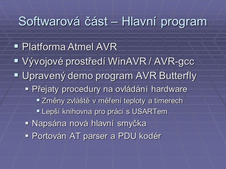 Softwarová část – Hlavní program  Platforma Atmel AVR  Vývojové prostředí WinAVR / AVR-gcc  Upravený demo program AVR Butterfly  Přejaty procedury