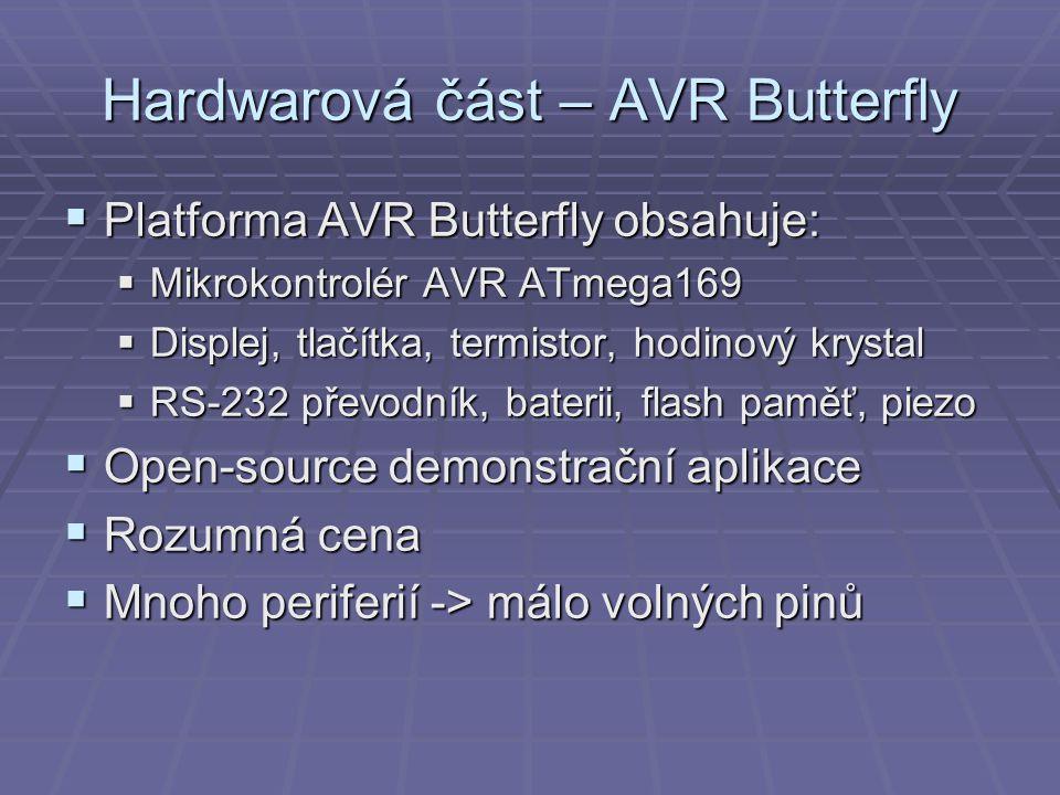 Hardwarová část – AVR Butterfly  Platforma AVR Butterfly obsahuje:  Mikrokontrolér AVR ATmega169  Displej, tlačítka, termistor, hodinový krystal 