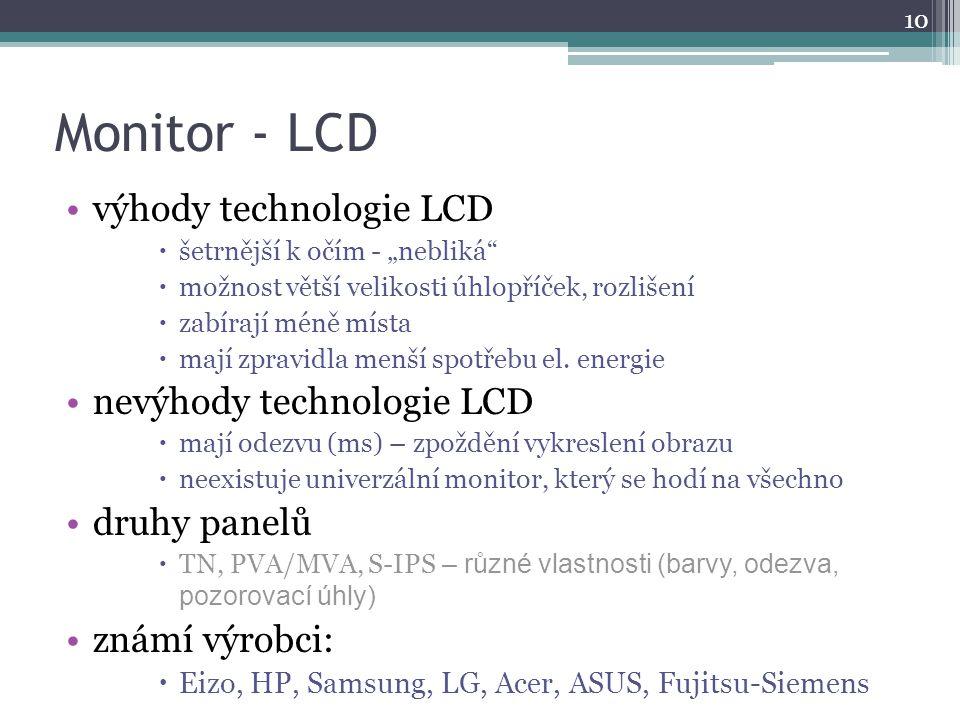 """Monitor - LCD výhody technologie LCD  šetrnější k očím - """"nebliká""""  možnost větší velikosti úhlopříček, rozlišení  zabírají méně místa  mají zprav"""