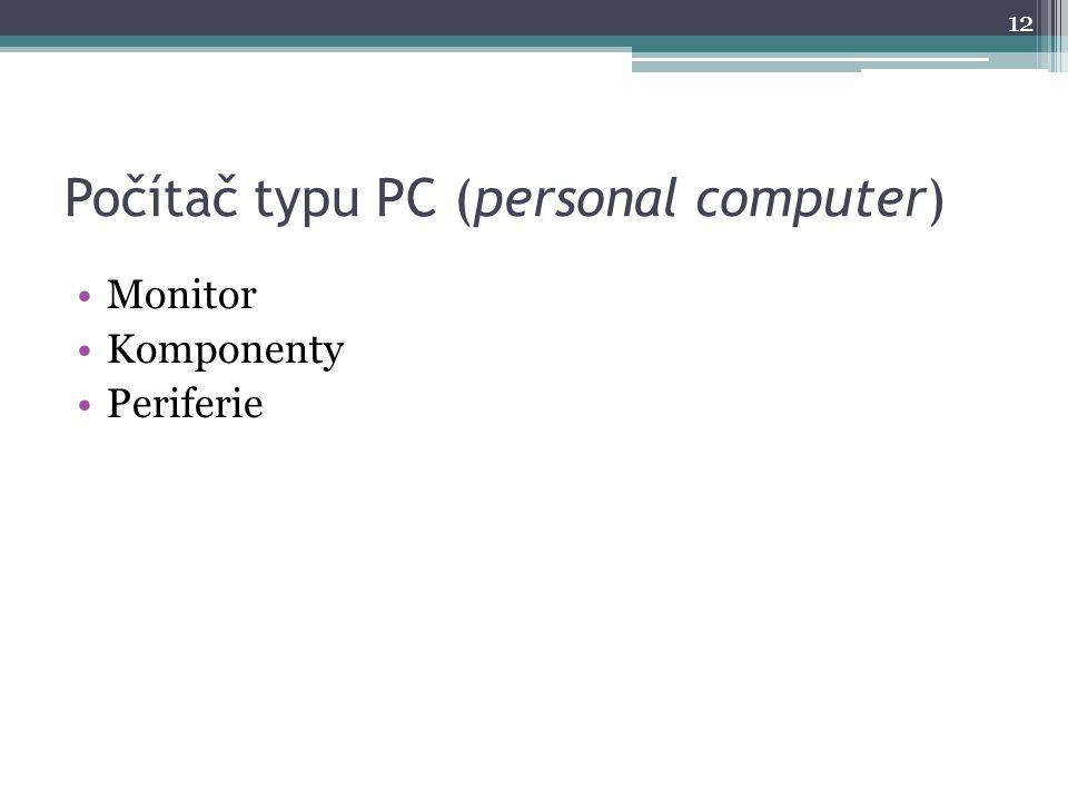 Počítač typu PC (personal computer) Monitor Komponenty Periferie 12