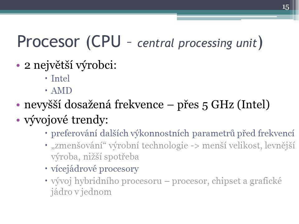 Procesor (CPU – central processing unit ) 2 největší výrobci:  Intel  AMD nevyšší dosažená frekvence – přes 5 GHz (Intel) vývojové trendy:  prefero