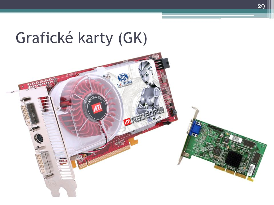Grafické karty (GK) 29