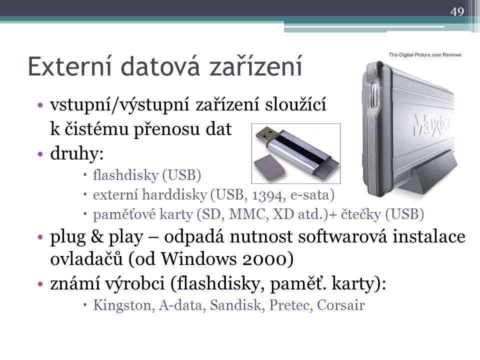 Externí datová zařízení vstupní/výstupní zařízení sloužící k čistému přenosu dat druhy:  flashdisky (USB)  externí harddisky (USB, 1394, e-sata)  p