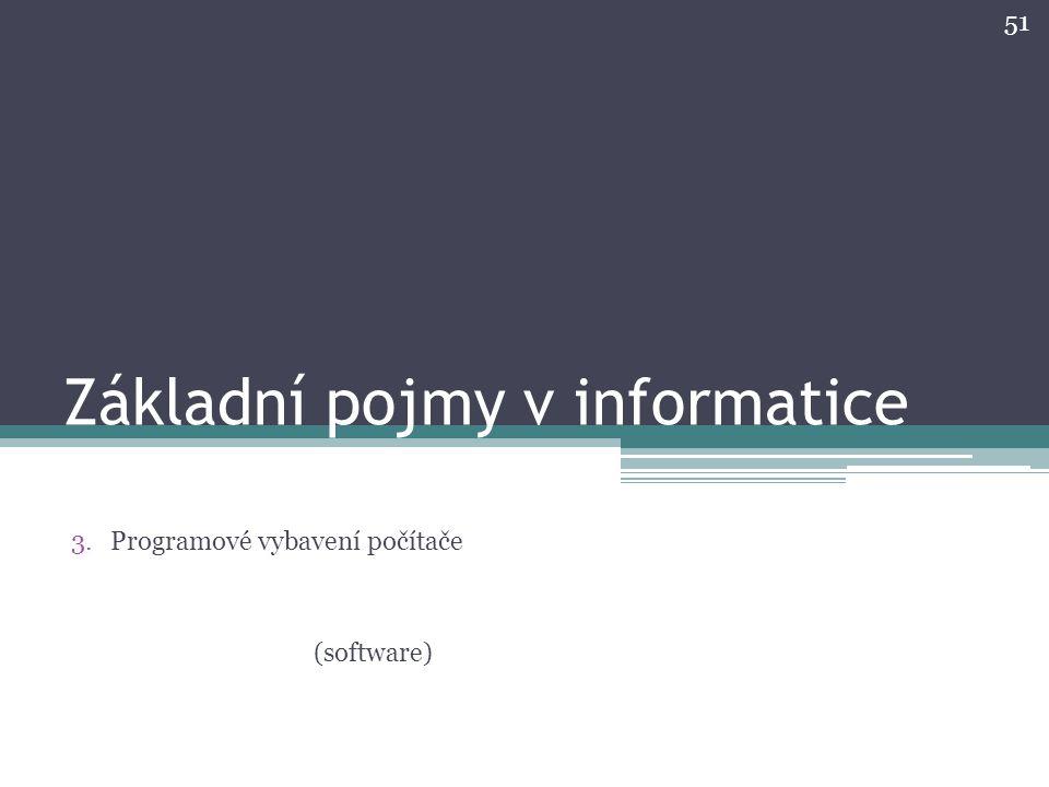 Základní pojmy v informatice 3.Programové vybavení počítače 51 (software)