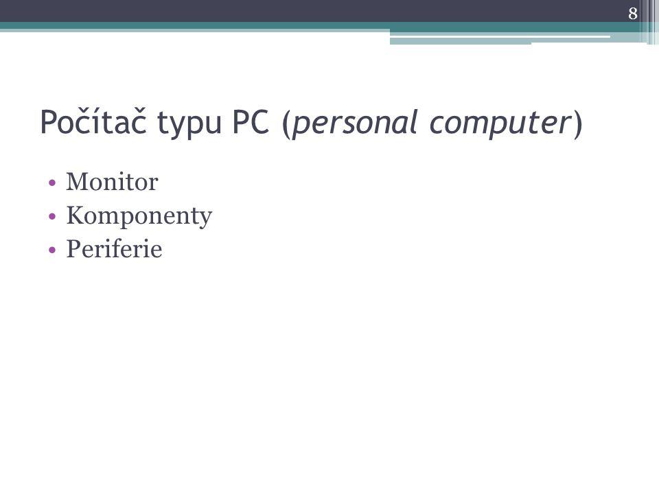 Počítač typu PC (personal computer) Monitor Komponenty Periferie 8