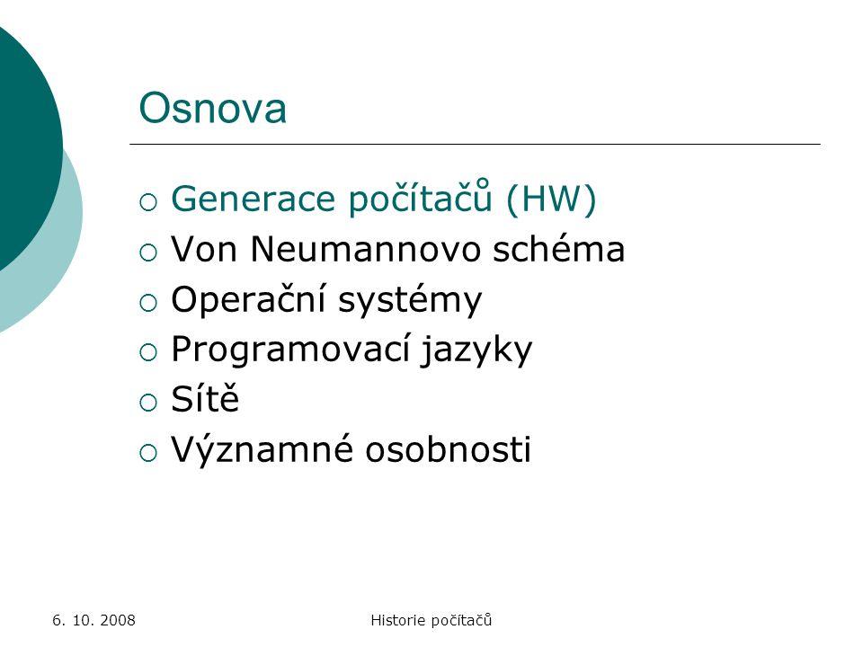 6.10. 2008Historie počítačů Programovací jazyky  Na začátku zadávání jedniček a nul.