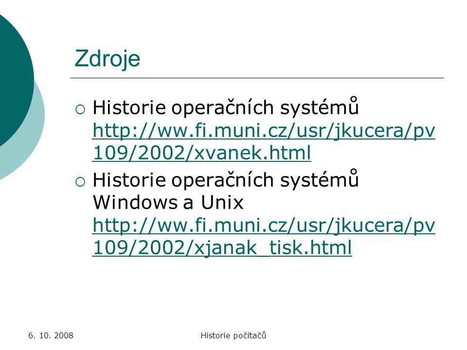 6. 10. 2008Historie počítačů Zdroje  Historie operačních systémů http://ww.fi.muni.cz/usr/jkucera/pv 109/2002/xvanek.html http://ww.fi.muni.cz/usr/jk