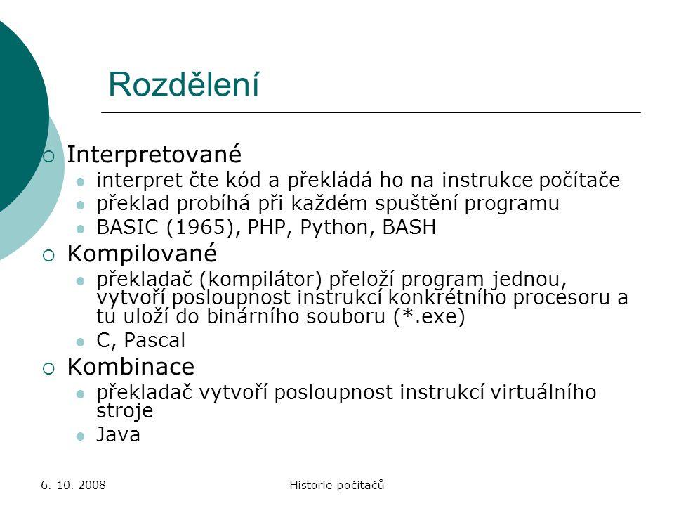 6. 10. 2008Historie počítačů Rozdělení  Interpretované interpret čte kód a překládá ho na instrukce počítače překlad probíhá při každém spuštění prog