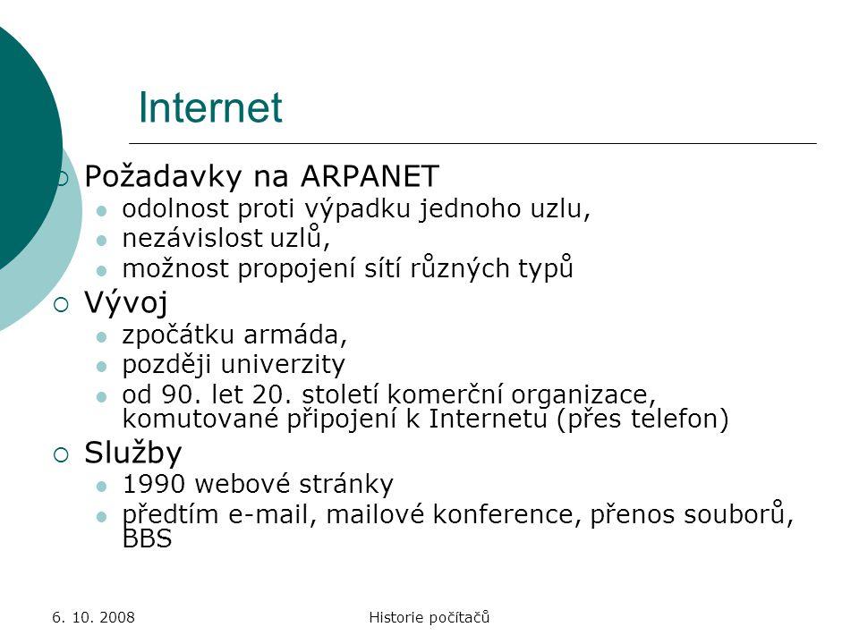 6. 10. 2008Historie počítačů Internet  Požadavky na ARPANET odolnost proti výpadku jednoho uzlu, nezávislost uzlů, možnost propojení sítí různých typ