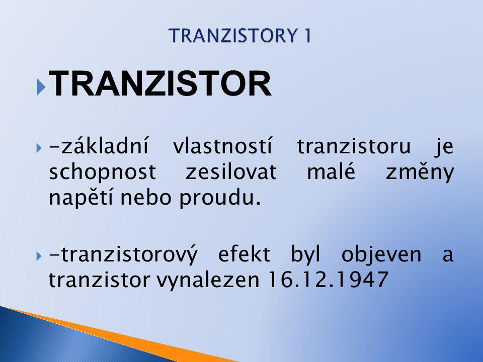  TRANZISTOR  -základní vlastností tranzistoru je schopnost zesilovat malé změny napětí nebo proudu.  -tranzistorový efekt byl objeven a tranzistor