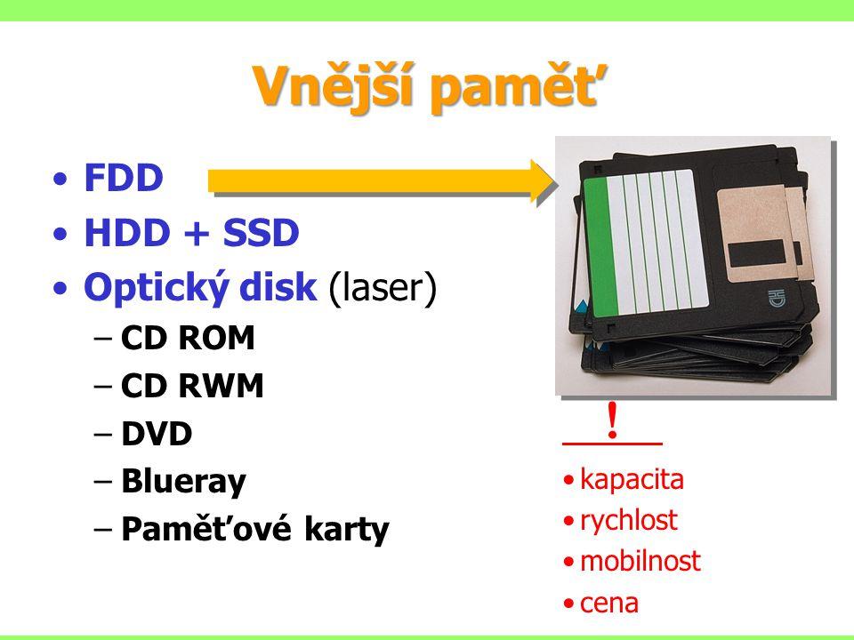 FDD HDD + SSD Optický disk (laser) –CD ROM –CD RWM –DVD –Blueray –Paměťové karty ! kapacita rychlost mobilnost cena Vnější paměť