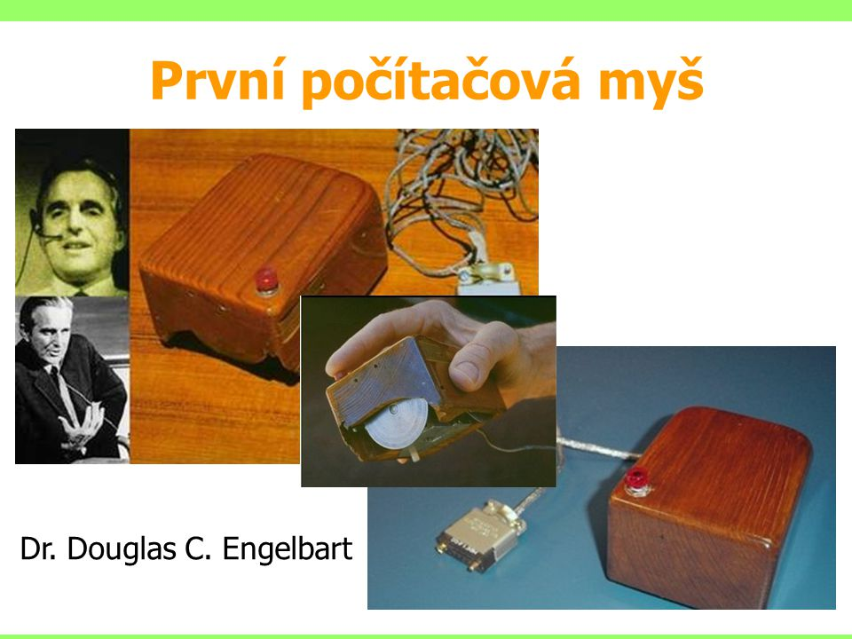 První počítačová myš 44 Dr. Douglas C. Engelbart
