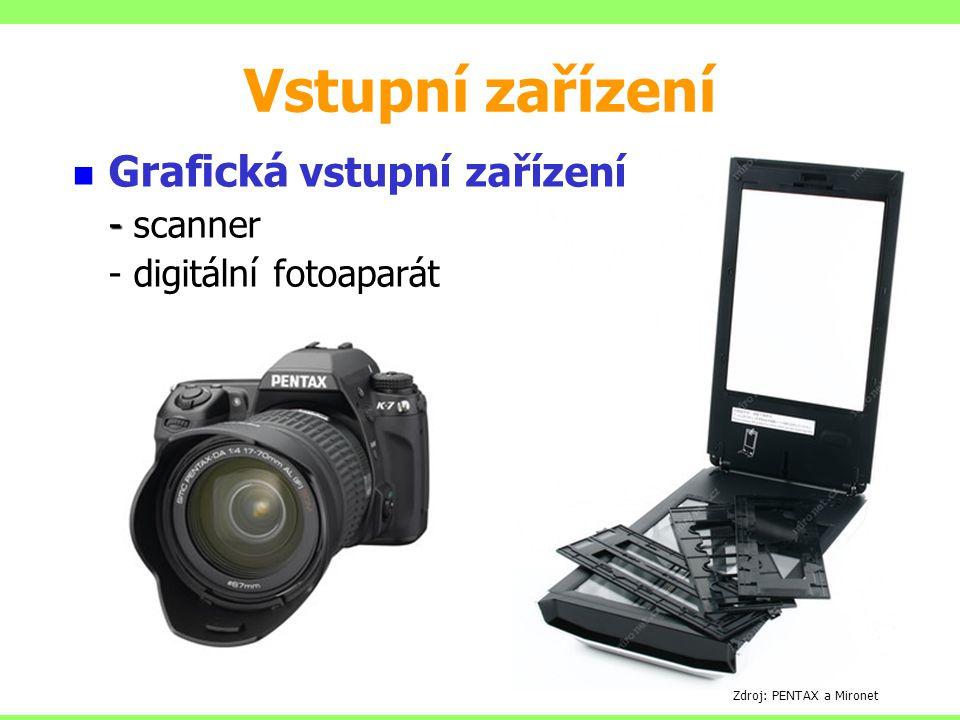 Vstupní zařízení Grafická vstupní zařízení - - scanner - digitální fotoaparát Zdroj: PENTAX a Mironet
