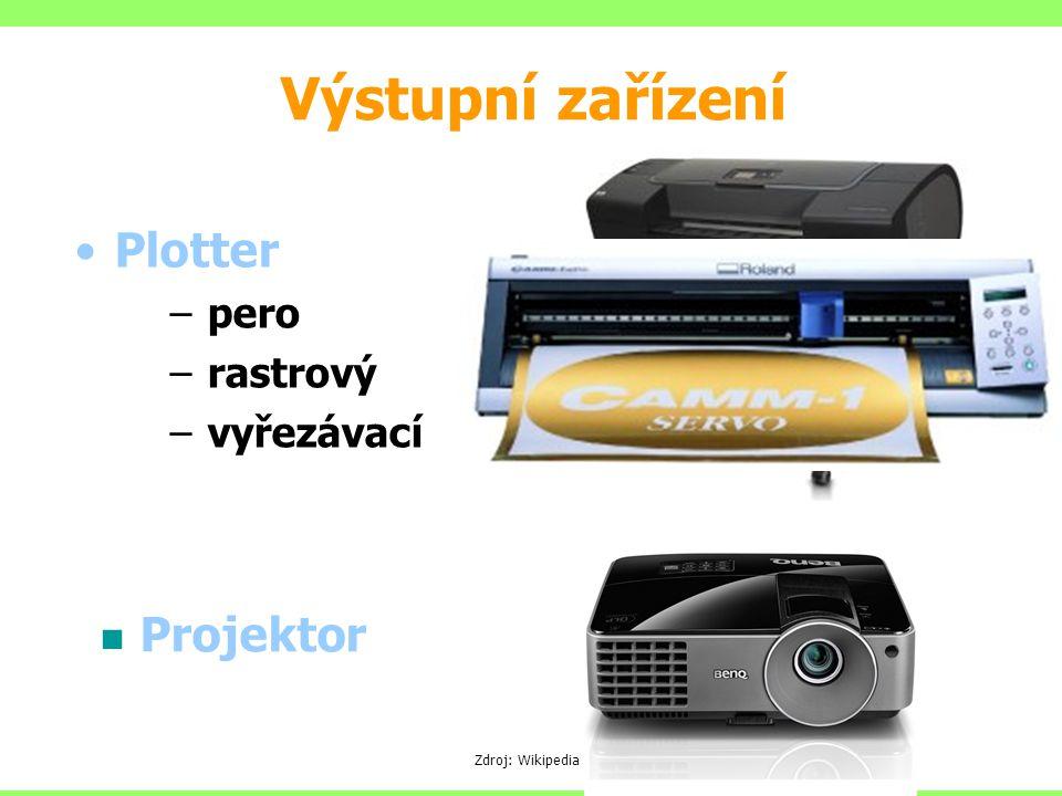 Plotter –pero (deskový resp. bubnový) –rastrový (inkoust) –vyřezávací (nůž) Výstupní zařízení Projektor Zdroj: Wikipedia