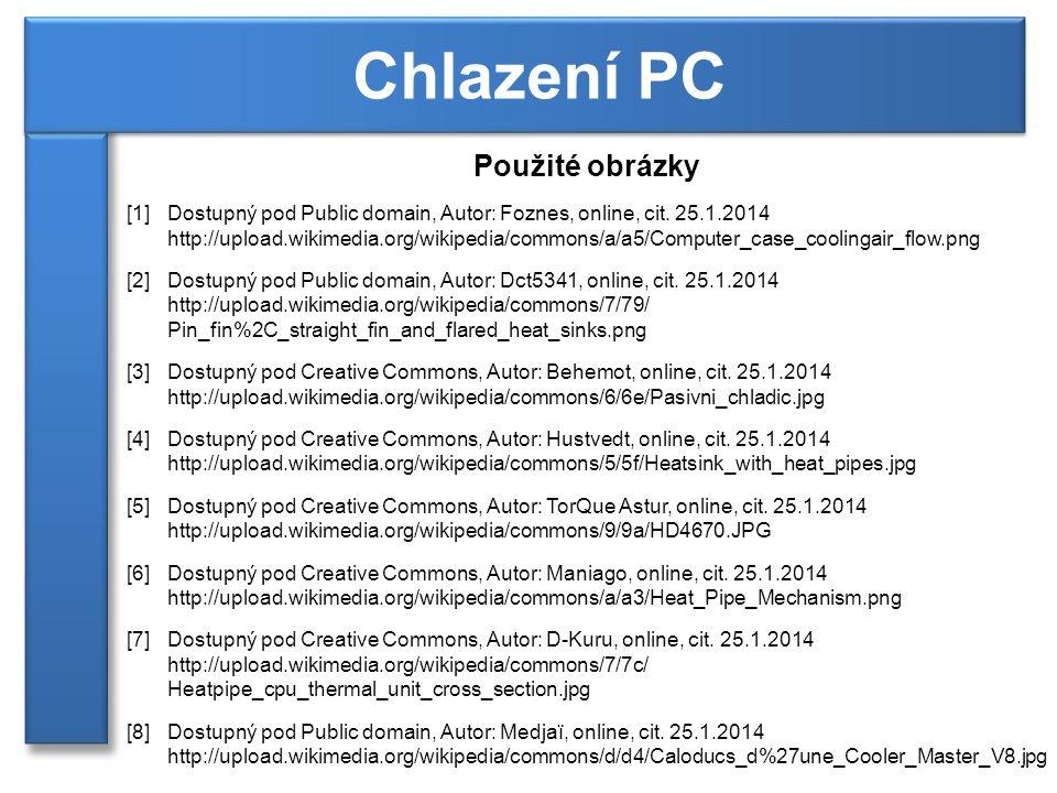 Použité obrázky [1] Dostupný pod Public domain, Autor: Foznes, online, cit. 25.1.2014 http://upload.wikimedia.org/wikipedia/commons/a/a5/Computer_case