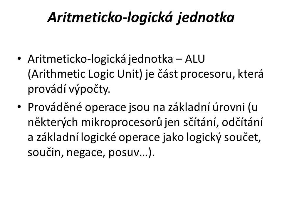 Aritmeticko-logická jednotka Aritmeticko-logická jednotka – ALU (Arithmetic Logic Unit) je část procesoru, která provádí výpočty. Prováděné operace js