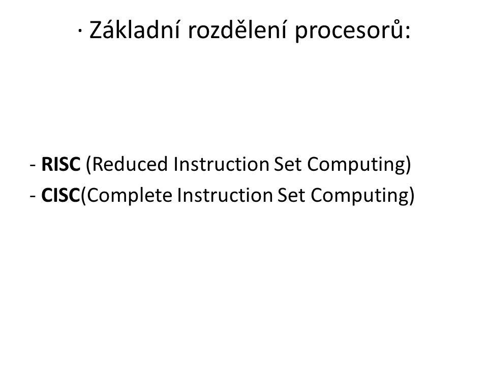 · Základní rozdělení procesorů: - RISC (Reduced Instruction Set Computing) - CISC(Complete Instruction Set Computing)