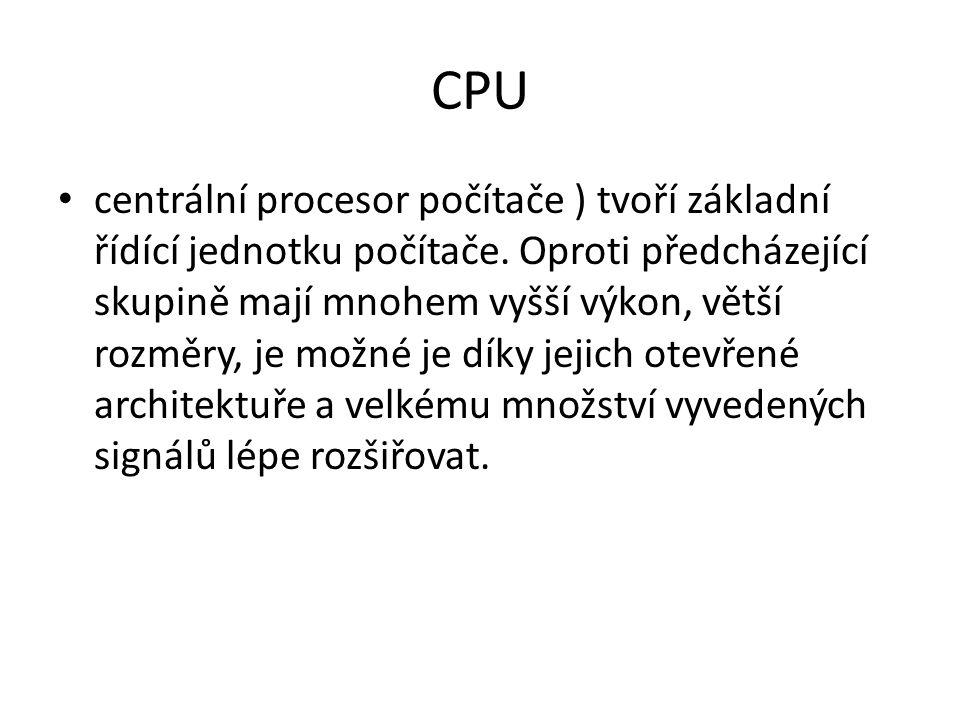 CPU centrální procesor počítače ) tvoří základní řídící jednotku počítače. Oproti předcházející skupině mají mnohem vyšší výkon, větší rozměry, je mož