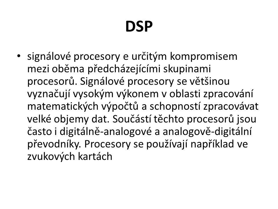 DSP signálové procesory e určitým kompromisem mezi oběma předcházejícími skupinami procesorů. Signálové procesory se většinou vyznačují vysokým výkone