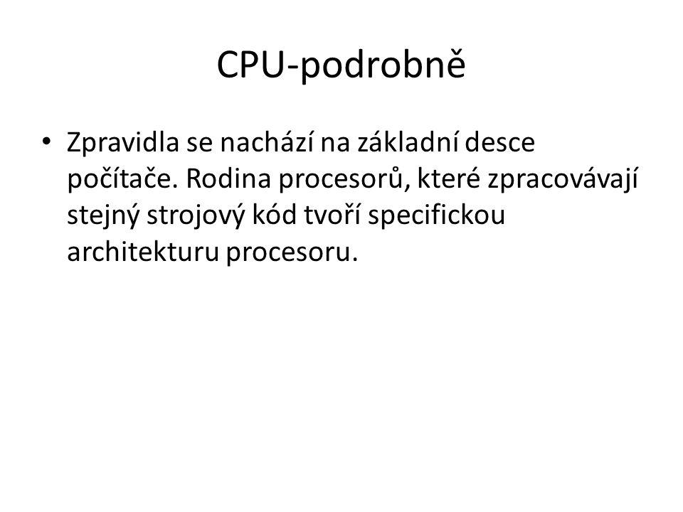 CPU-podrobně Zpravidla se nachází na základní desce počítače. Rodina procesorů, které zpracovávají stejný strojový kód tvoří specifickou architekturu